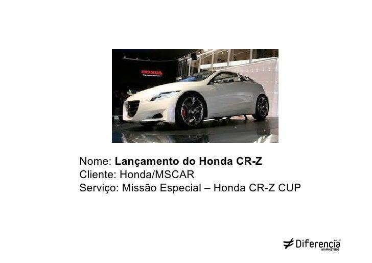 Nome: Lançamento do Honda CR-ZCliente: Honda/MSCARServiço: Missão Especial – Honda CR-Z CUP
