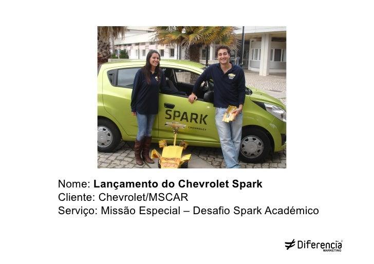 Nome: Lançamento do Chevrolet SparkCliente: Chevrolet/MSCARServiço: Missão Especial – Desafio Spark Académico