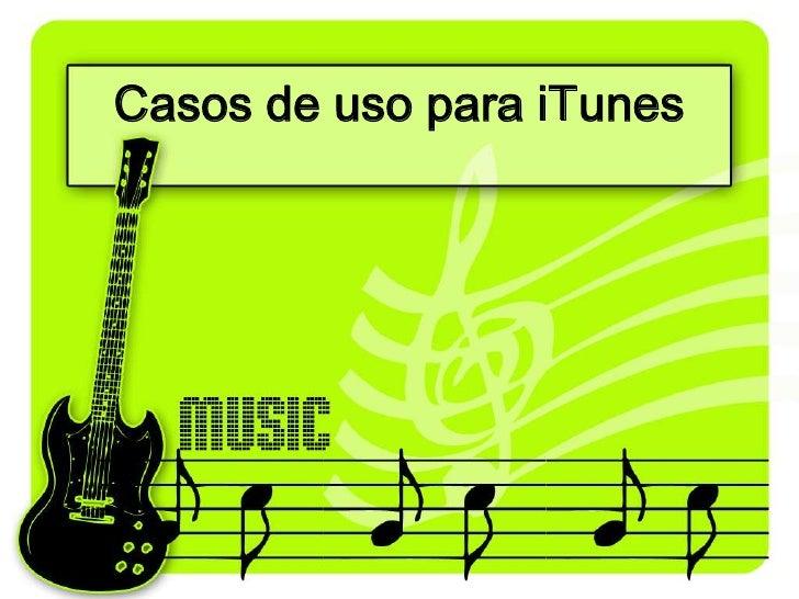 Casos de uso para iTunes<br />