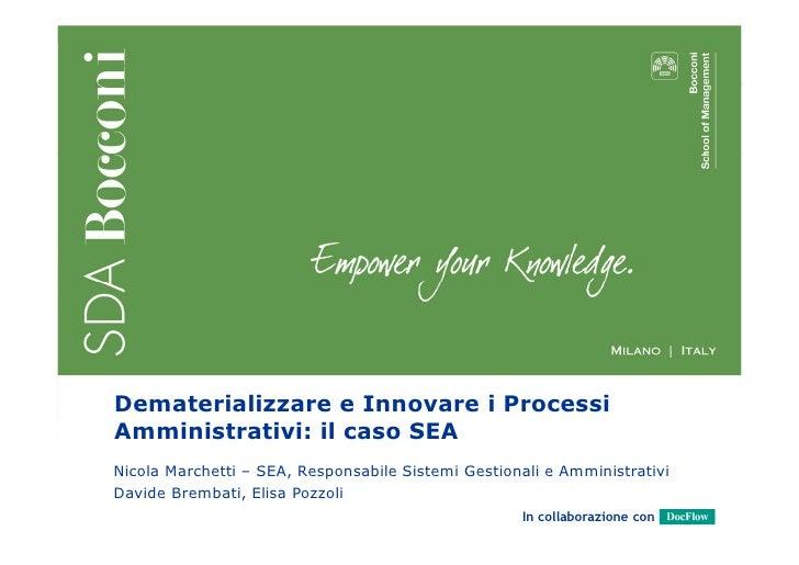 Dematerializzare e Innovare i ProcessiAmministrativi: il caso SEANicola Marchetti – SEA, Responsabile Sistemi Gestionali e...