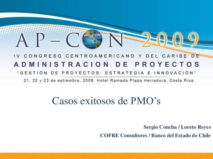 Casos exitosos de PMO's                           Sergio Concha / Loreto Reyes          COFRE Consultores / Banco del Esta...
