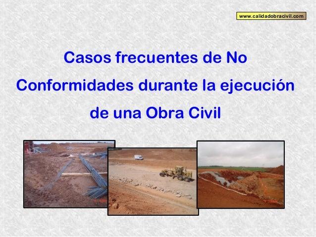 www.calidadobracivil.com  Casos frecuentes de No Conformidades durante la ejecución de una Obra Civil