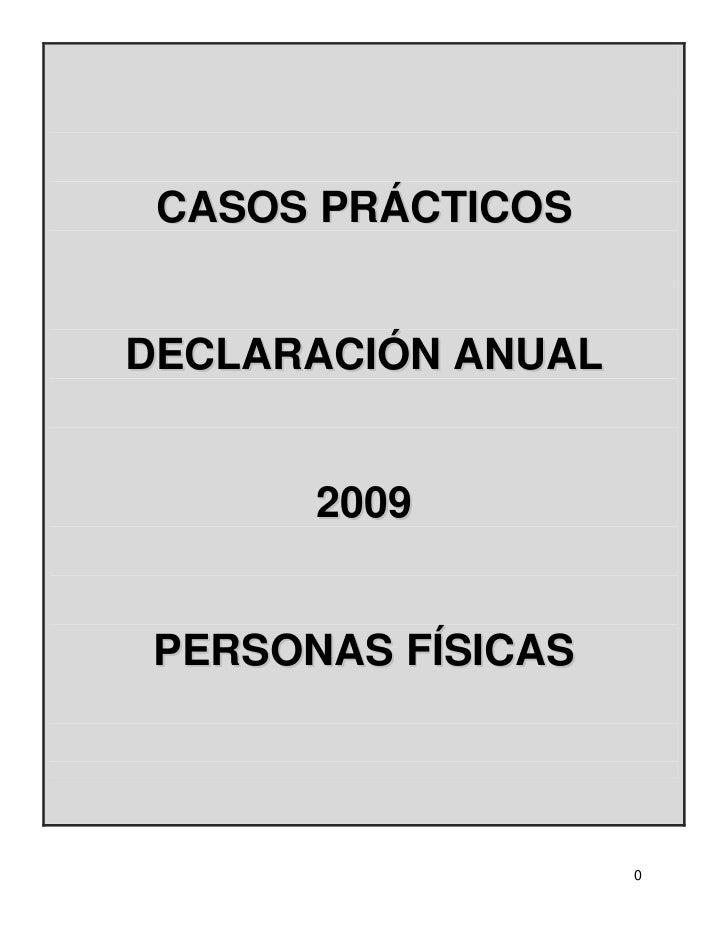 CASOS PRÁCTICOSDECLARACIÓN ANUAL       200 9 PERSONAS FÍSICAS                    0