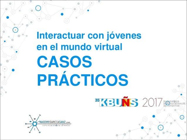 Interactuar con jóvenes en el mundo virtual CASOS PRÁCTICOS