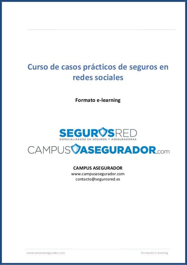 www.campusasegurador.com Formación e-learning Curso de casos prácticos de seguros en redes sociales Formato e-learning CAM...