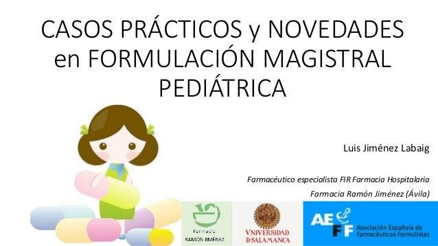 Luis Jiménez Labaig Farmacéutico especialista FIR Farmacia Hospitalaria Farmacia Ramón Jiménez (Ávila) CASOS PRÁCTICOS y N...