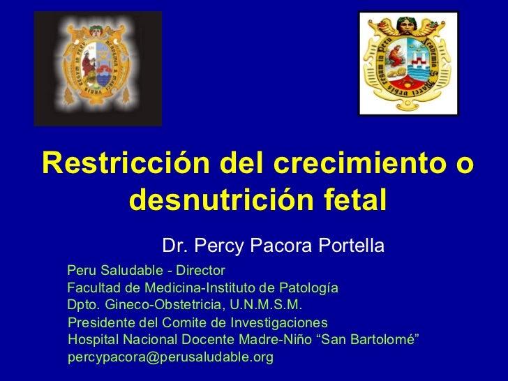 Restricción del crecimiento o desnutrición fetal Peru Saludable - Director Facultad de Medicina-Instituto de Patología Dpt...
