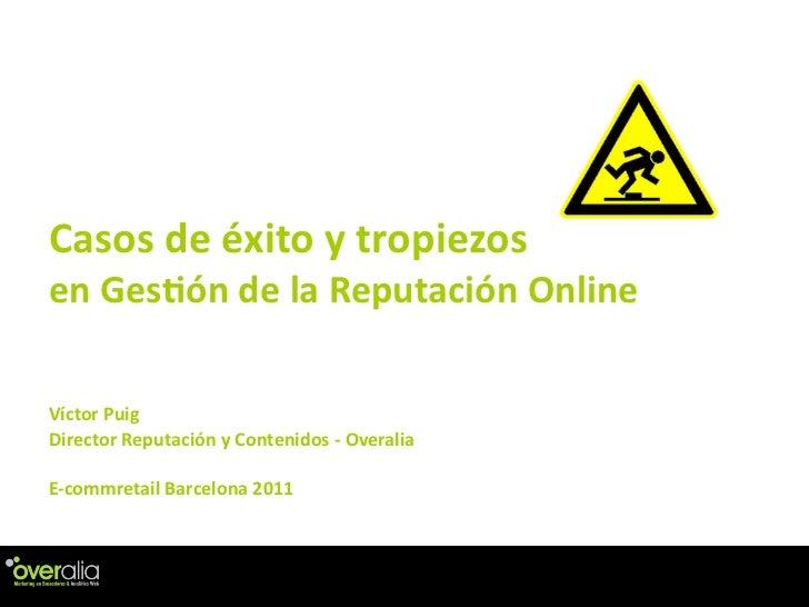 Casos de éxito y tropiezos en Ges2ón de la Reputación OnlineVíctor PuigDirector Reputación y C...