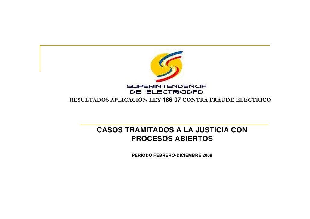 RESULTADOS APLICACIÓN LEY 186-07 CONTRA FRAUDE ELECTRICO            CASOS TRAMITADOS A LA JUSTICIA CON               PROCE...