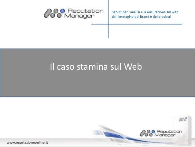 www.reputazioneonline.it Il caso stamina sul Web Servizi per l'analisi e la misurazione sul web dell'immagine del Brand e ...