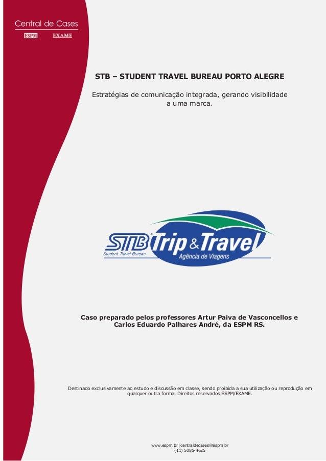 STB – STUDENT TRAVEL BUREAU PORTO ALEGRE Estratégias de comunicação integrada, gerando visibilidade a uma marca. Caso prep...