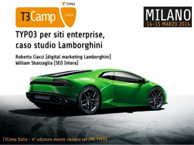 T3Camp Italia - 4° edizione evento italiano sul CMS TYPO3 TYPO3 per siti enterprise, caso studio Lamborghini Roberto Ciacc...