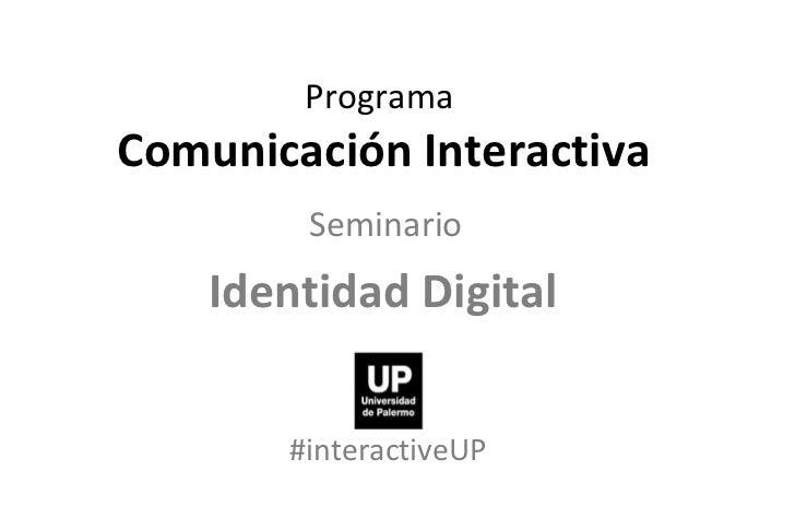 Programa  Comunicación Interactiva Seminario   Identidad Digital  #interactiveUP
