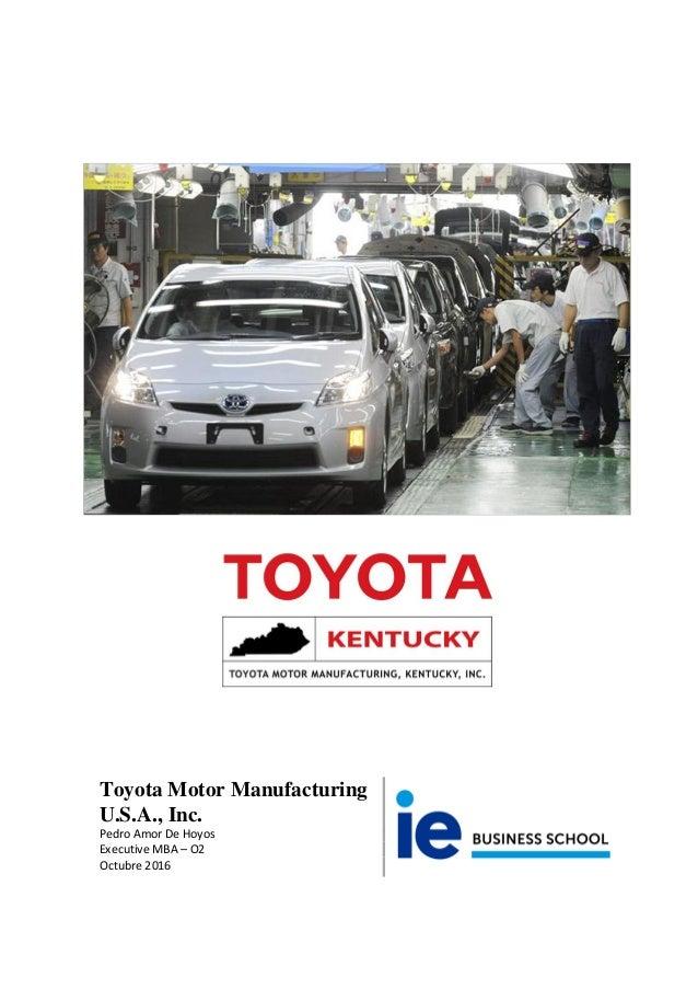 Toyota Motor Manufacturing U.S.A., Inc. Pedro Amor De Hoyos Executive MBA – O2 Octubre 2016