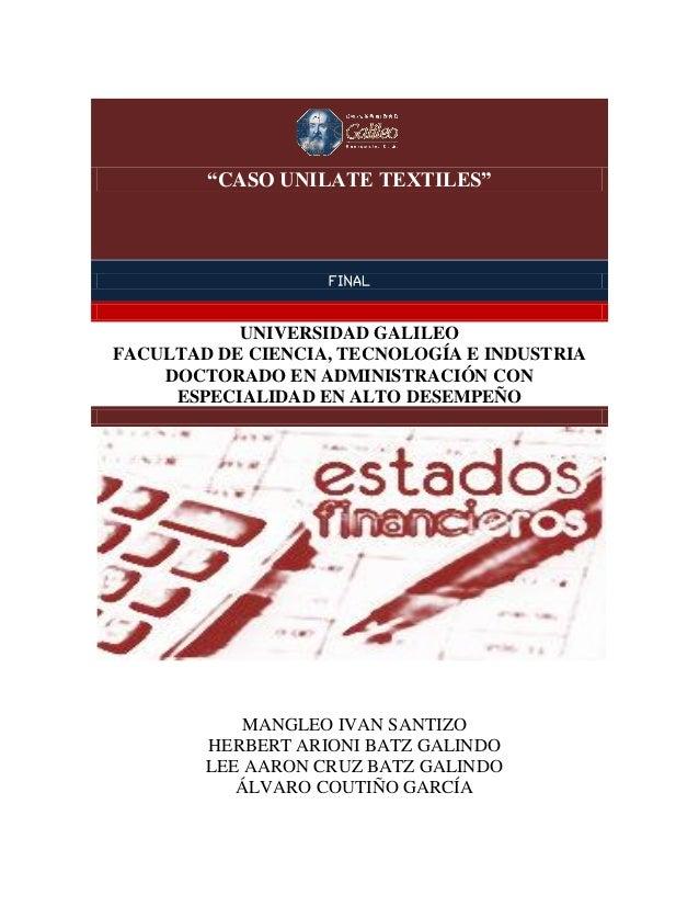 """""""CASO UNILATE TEXTILES"""" """"CASO UNILATE TEXTILES"""" FINAL UNIVERSIDAD GALILEO FACULTAD DE CIENCIA, TECNOLOGÍA E INDUSTRIA DOCT..."""