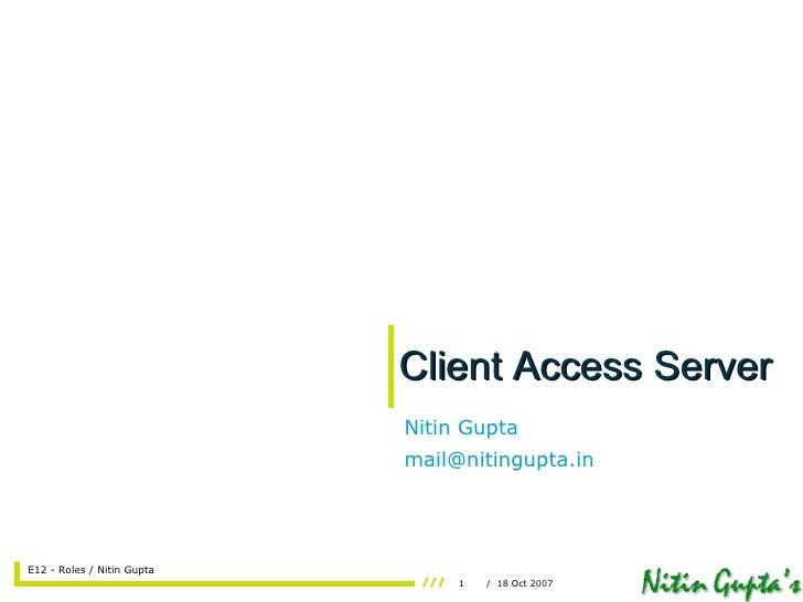 Client Access Server Nitin Gupta [email_address]
