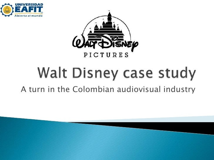 Walt Disney case study<br />A turn in the Colombian audiovisual industry<br />
