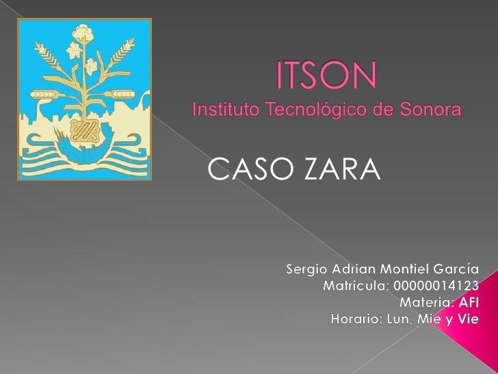 ITSONInstituto Tecnológico de Sonora<br />CASO ZARA<br />Sergio Adrian Montiel García<br />Matricula: 00000014123<br />Mat...