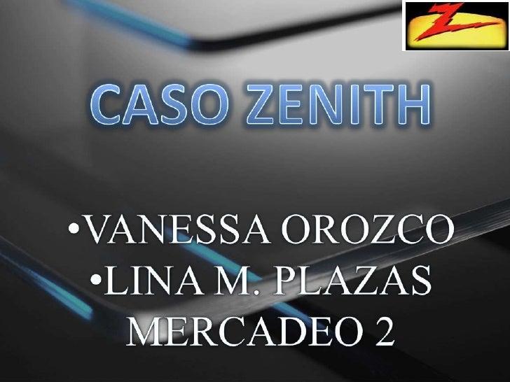 CASO ZENITH<br /><ul><li>VANESSA OROZCO