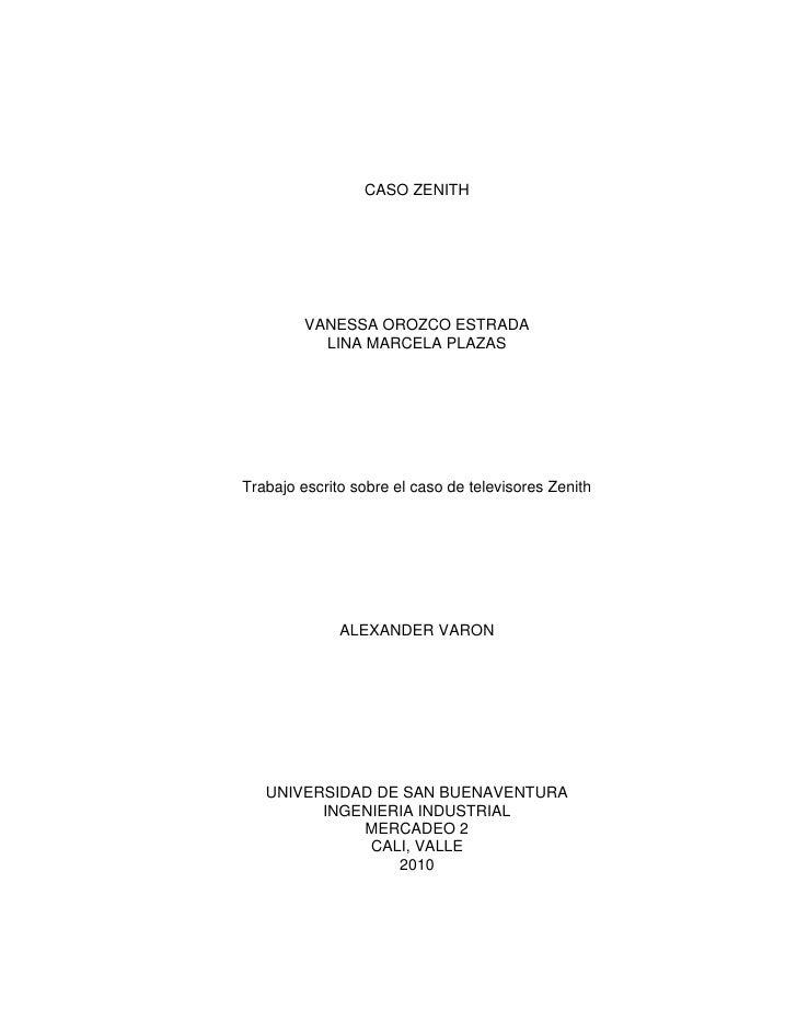 CASO ZENITH<br />VANESSA OROZCO ESTRADA<br />LINA MARCELA PLAZAS<br />Trabajo escrito sobre el caso de televisores Zenith<...