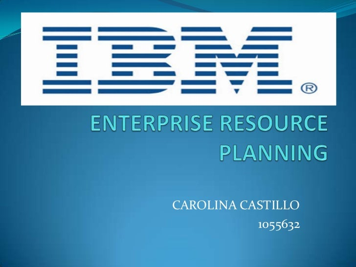 ENTERPRISE RESOURCE PLANNING<br />CAROLINA CASTILLO<br />1055632<br />