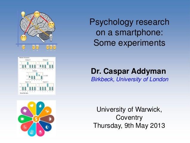 Psychology researchon a smartphone:Some experimentsDr. Caspar AddymanBirkbeck, University of LondonUniversity of Warwick,C...