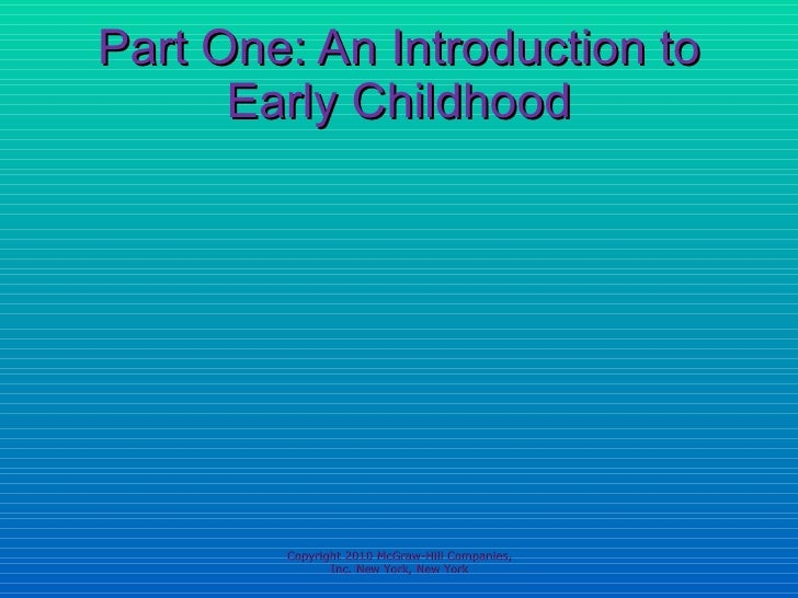 Part One: An Introduction to Early Childhood Copyright 2010 McGraw-Hill Companies, Inc. New York, New York