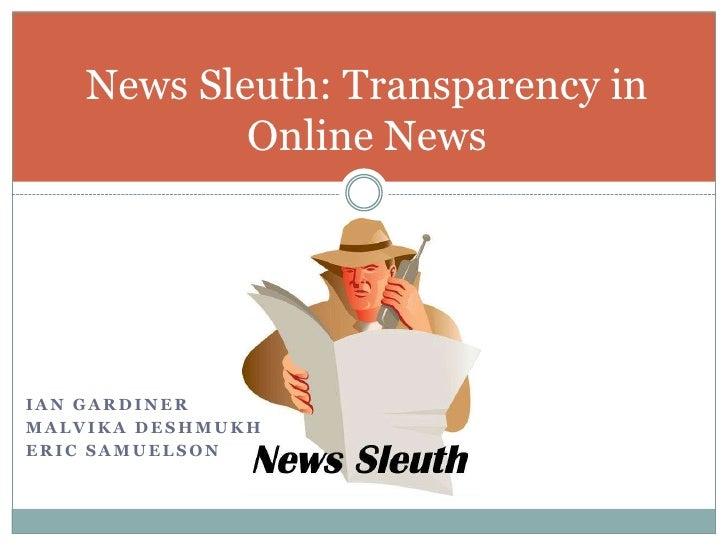 News Sleuth: Transparency in Online News<br />Ian Gardiner<br />Malvika Deshmukh<br />Eric Samuelson<br />