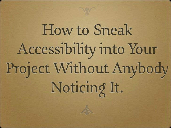 e      How to Sneak  Accessibility into YourProject Without Anybody       Noticing It.           c