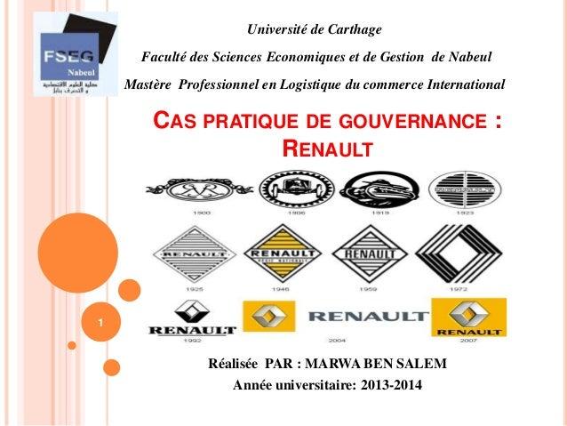 CAS PRATIQUE DE GOUVERNANCE :  RENAULT  Réalisée PAR : MARWA BEN SALEM  Année universitaire: 2013-2014  1  Université de C...