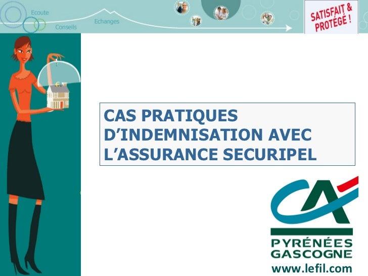 CAS PRATIQUES D'INDEMNISATION AVEC L'ASSURANCE SECURIPEL www.lefil.com