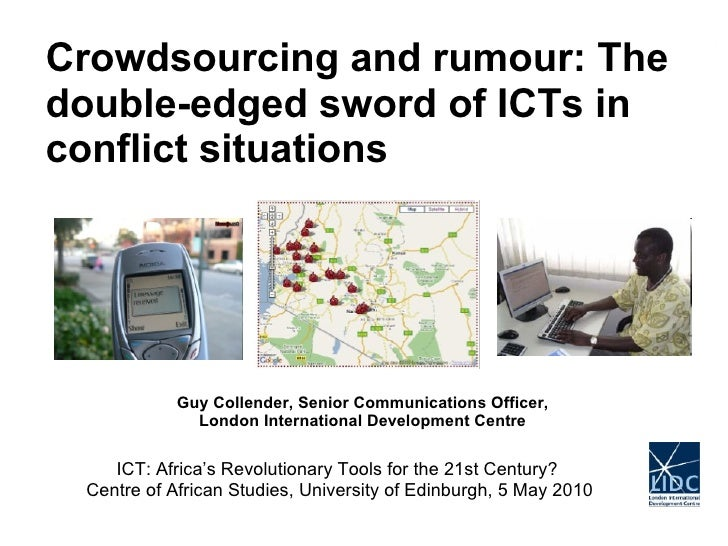Guy Collender, Senior Communications Officer, London International Development Centre Crowdsourcing and rumour: The double...