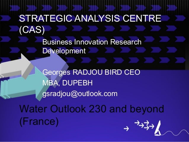 STRATEGIC ANALYSIS CENTRE(CAS)    Business Innovation Research    Development    Georges RADJOU BIRD CEO    MBA, DUPEBH   ...