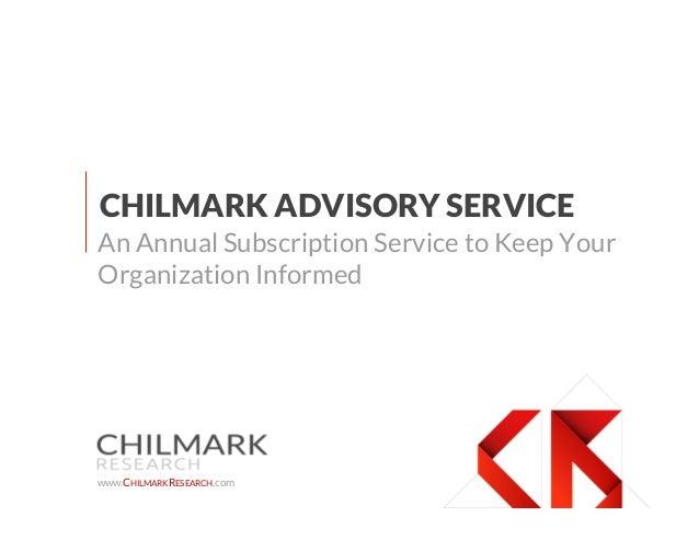 CHILMARK ADVISORY SERVICEAn Annual Subscription Service to Keep YourOrganization Informedwww.CHILMARKRESEARCH.com