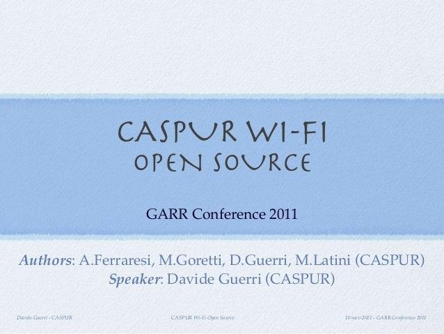 CASPUR Wi-Fi Open Source 10-nov-2011 - GARR Conference 2011Davide Guerri - CASPURCASPUR WI-FIOPEN SOURCEGARR Conference 20...