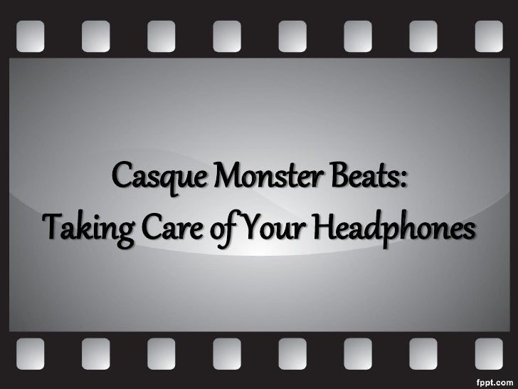 Casque Monster Beats:Taking Care of Your Headphones