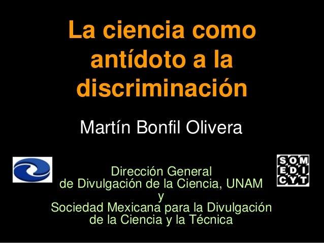 Martín Bonfil Olivera Dirección General de Divulgación de la Ciencia, UNAM y Sociedad Mexicana para la Divulgación de la C...
