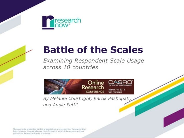 Battle of the ScalesExamining Respondent Scale Usageacross 10 countriesBy Melanie Courtright, Kartik Pashupati,and Annie P...