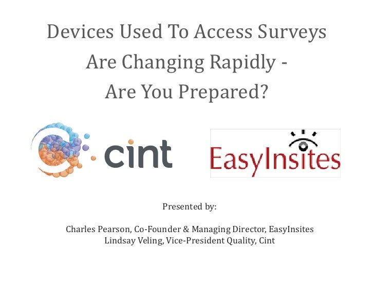 Devices Used To Access Surveys    Are Changing Rapidly -      Are You Prepared?                         Presented by:  Cha...