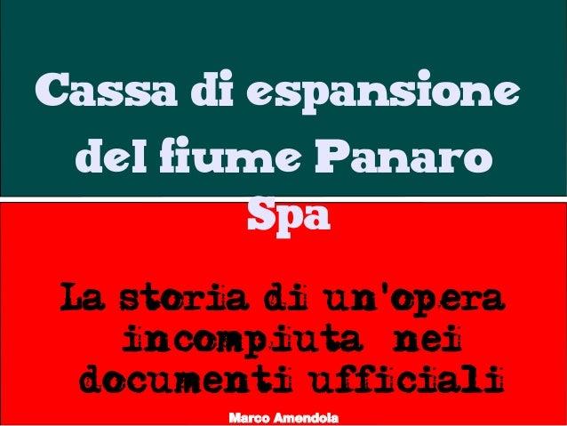 Cassa di espansione del fiume Panaro Spa La storia di un'opera incompiuta nei documenti ufficiali Marco Amendola