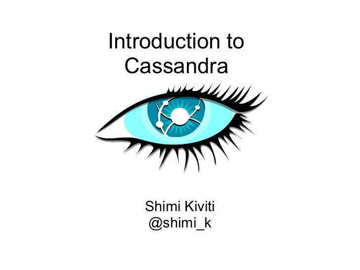 Introduction to  Cassandra    Shimi Kiviti    @shimi_k