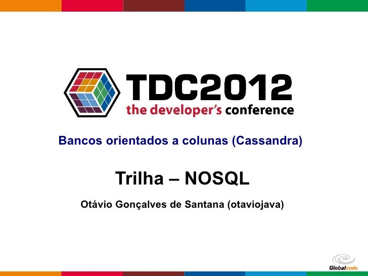 Bancos orientados a colunas (Cassandra)         Trilha – NOSQL   Otávio Gonçalves de Santana (otaviojava)                 ...