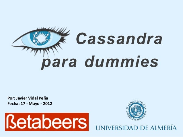 Cassandra                 para dummiesPor: Javier Vidal PeñaFecha: 17 - Mayo - 2012