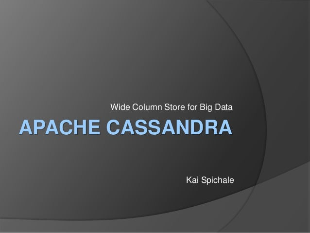 Wide Column Store for Big DataAPACHE CASSANDRA                        Kai Spichale