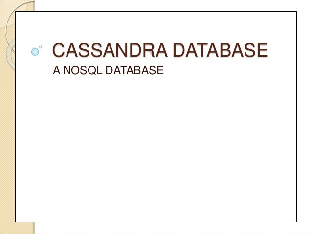 CASSANDRA DATABASE A NOSQL DATABASE