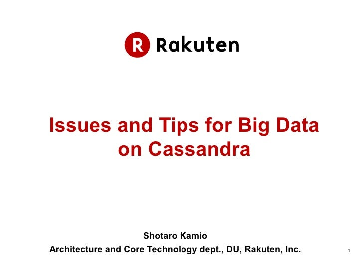 Issues and Tips for Big Data       on Cassandra                     Shotaro KamioArchitecture and Core Technology dept., D...