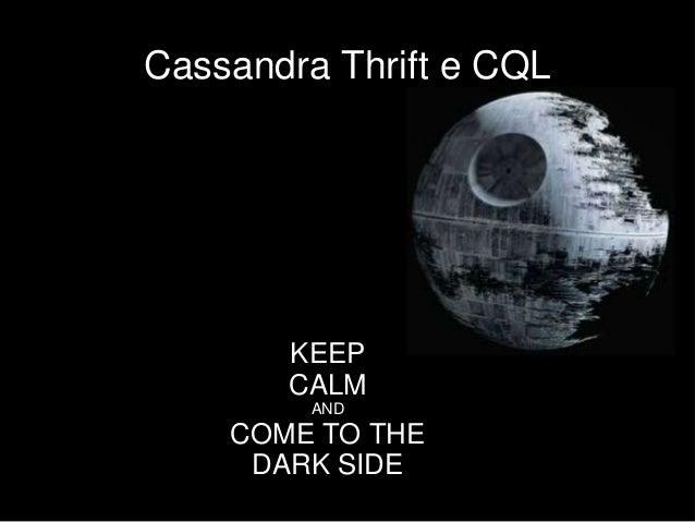 Cassandra Thrift e CQL KEEP CALM AND COME TO THE DARK SIDE