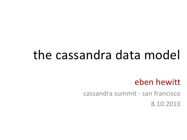 the cassandra data model eben hewitt cassandra summit - san francisco 8.10.2010