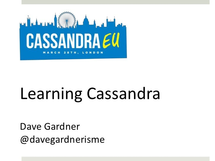 Learning CassandraDave Gardner@davegardnerisme