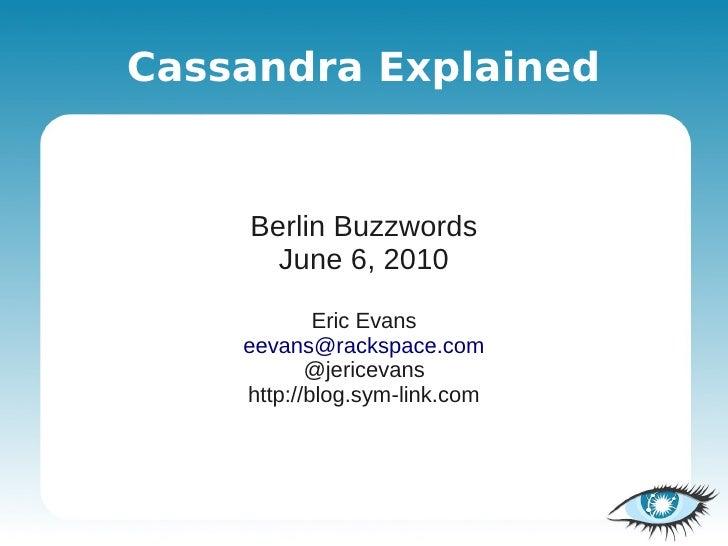 Cassandra Explained       Berlin Buzzwords       June 6, 2010              Eric Evans     eevans@rackspace.com            ...